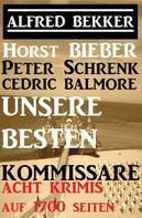 Alfred Bekker: Unsere besten Kommissare: Acht Kriminalromane auf 1700 Seiten
