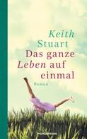 Keith Stuart: Das ganze Leben auf einmal ★★★★