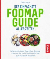 Der einfachste FODMAP-Guide aller Zeiten - Lebensmittellisten, Tagespläne, Rezepte: Alles, was Sie zur Eliminationsdiät und zum Austesten brauchen