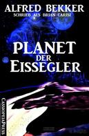 Alfred Bekker: Alfred Bekker schrieb als Brian Carisi - Planet der Eisegler ★★★★