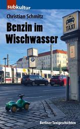Benzin im Wischwasser - Berliner Taxigeschichten