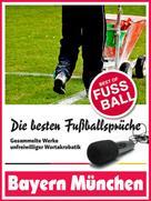 Felix Leitwaldt: Bayern München - Die besten & lustigsten Fussballersprüche und Zitate der ★