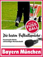 Bayern München - Die besten & lustigsten Fussballersprüche und Zitate der - Witzige Sprüche aus Bundesliga und Fußball von Kahn über Scholl bis Elber