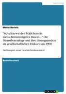 """Mette Bartels: """"Schaffen wir den Mädchen ein menschenwürdigeres Dasein..."""" Die Dienstbotenfrage und ihre Lösungsansätze im gesellschaftlichen Diskurs um 1900"""