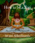 Swami Abhedananda: How to be a Yogi