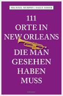 Michael Murphy: 111 Orte in New Orleans, die man gesehen haben muss ★★★