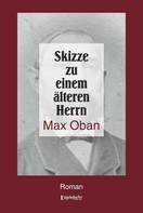 Max Oban: Skizze zu einem älteren Herrn