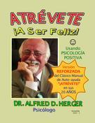 Alfred D. Herger: ATRÉVETE ¡A Ser Feliz!