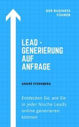 Lead - Generierung auf Anfrage - Entdecken Sie, wie Sie in jeder Nische Leads online generieren können