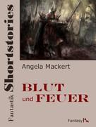 Angela Mackert: Fantastik Shortstories: Blut und Feuer