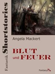 Fantastik Shortstories: Blut und Feuer
