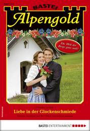 Alpengold 324 - Heimatroman - Liebe in der Glockenschmiede