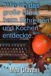 """""""Wie ich das große Glück beim Schreiben und Kochen entdeckte"""" - Die Autobiografie und das etwas andere Kochbuch vom Glück"""