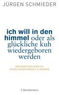Jürgen Schmieder: Ich will in den Himmel oder als glückliche Kuh wiedergeboren werden ★★★
