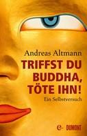 Andreas Altmann: Triffst du Buddha, töte ihn! ★★★★