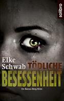 Elke Schwab: Tödliche Besessenheit ★★★★