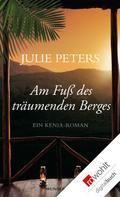 Julie Peters: Am Fuß des träumenden Berges ★★★★