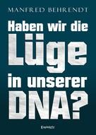 Manfred Behrend: Haben wir die Lüge in unserer DNA?