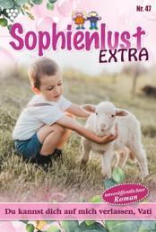 Sophienlust Extra 47 – Familienroman - Du kannst dich auf mich verlassen, Vati