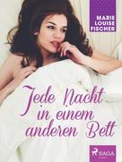 Marie Louise Fischer: Jede Nacht in einem anderen Bett