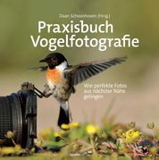 Praxisbuch Vogelfotografie - Wie perfekte Fotos aus nächster Nähe gelingen