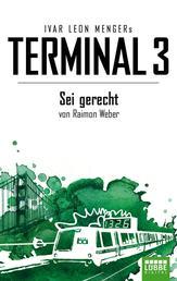Terminal 3 - Folge 6 - Sei gerecht. Thriller