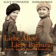Liebe Alice! Liebe Barbara! Briefe an die beste Freundin