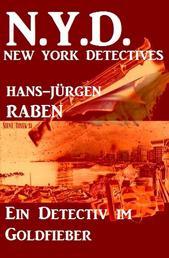 Ein Detektiv im Goldfieber: N. Y. D. - New York Detectives