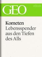 GEO Magazin: Kometen: Lebensspender aus den Tiefen des Alls (GEO eBook Single) ★★★★