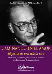 Caminando en el amor - Homenaje al cardenal Juan Landázuri Ricketts en el centenario de su nacimiento