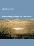 Sonja Moritz: Positive Psychologie der Gedanken