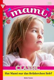 Mami Classic 38 – Familienroman - Hat Mami nur das Brüderchen lieb?