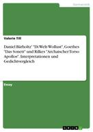 """Valerie Till: Daniel Bärholtz' """"Di Welt-Wollust"""", Goethes """"Das Sonett"""" und Rilkes """"Archaischer Torso Apollos"""". Interpretationen und Gedichtvergleich"""