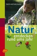 Katrin Hecker: Natur entdecken rund ums Jahr ★★★★★