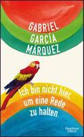 Gabriel García Márquez: Ich bin nicht hier, um eine Rede zu halten