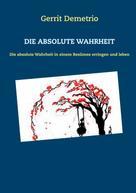 Gerrit Demetrio: Die Absolute Wahrheit
