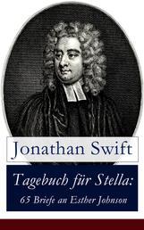 Tagebuch für Stella: 65 Briefe an Esther Johnson - Geheimes Leben: Ein romantisches Mysterium über die Beziehung zwischen Swift und Esther