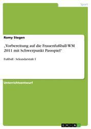 """""""Vorbereitung auf die Frauenfußball-WM 2011 mit Schwerpunkt Passspiel"""" - Fußball - Sekundarstufe I"""