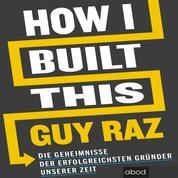 How I Built This - Die Geheimnisse der erfolgreichsten Gründer unserer Zeit