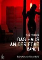 G. S. Friebel: Das Haus an der Ecke - Band 1: Sechs Romane in einem Band