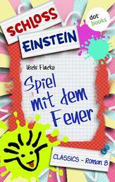 Schloss Einstein - Band 8: Spiel mit dem Feuer - Roman