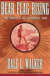 Bear Flag Rising - The Conquest of California, 1846