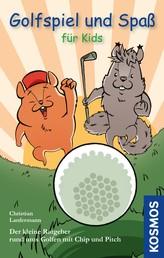 Golfspiel & Spaß für Kids - Der kleine Ratgeber rund ums Golfen mit Chip und Pitch