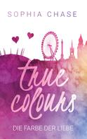 Sophia Chase: True Colours: Die Farbe der Liebe ★★★★★