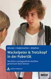 Wackelpeter & Trotzkopf in der Pubertät - Wie Eltern und Jugendliche Konflikte gemeinsam lösen können. Mit Online-Material