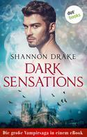 Shannon Drake: Dark Sensations: Die große Vampirsaga in einem eBook ★★★★