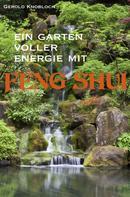 Gerold Knobloch: Ein Garten voller Energie mit Feng Shui