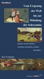 Vom Ursprung der Welt bis zur Mündung der Schwentine - Neue Fundstücke. Autoren aus dem Norden berichten und dichten, erzählen und quälen ...
