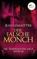 Jean LeMaittre: Die Tempelritter-Saga - Band 16: Der falsche Mönch