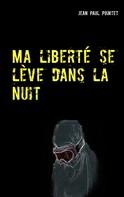 Jean Paul Pointet: Ma liberté se lève dans la nuit